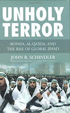 Unholy Terror: Bosnia, Al-Qa'ida, and the Rise of Global Jihad 9780760330036