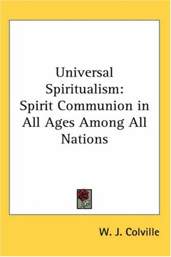 Universal Spiritualism: Spirit Communion in All Ages Among All Nations 9780766191006