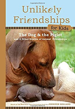 The Dog and the Piglet: And Four Other True Stories of Animal Friendships 9780761170129