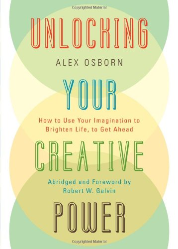 Unlocking Your Creative Power: How to Use Your Imagination to Brighten Life, to Get Ahead 9780761847007