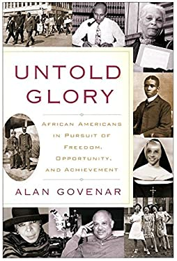 Untold Glory: African Americans in Pursuit of Freedom, Opportunity, and Achievement 9780767921176