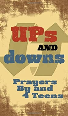 Ups and Downs: Prayers by and 4 Teens 9780764818820