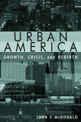 Urban America: Growth, Crisis, and Rebirth 9780765618078