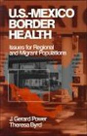 Us-Mexico Border Health: Issues for Regional and Migrant Populations