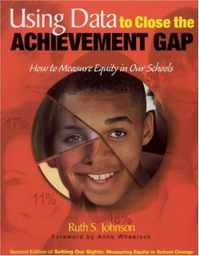 Using Data to Close the Achievement Gap: How to Measure Equity in Our Schools 9780761945093