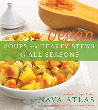 Vegan Soups and Hearty Stews for All Seasons 9780767930727