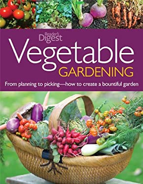 Vegetable Gardening: From Planting to Picking - The Complete Guide to Creating a Bountiful Garden 9780762106295