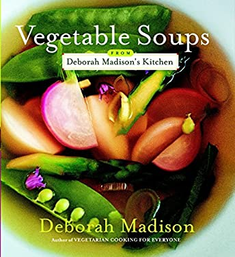 Vegetable Soups from Deborah Madison's Kitchen 9780767916288