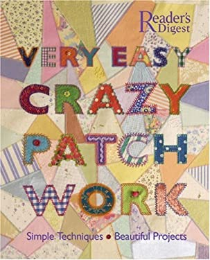Very Easy Crazy Patchwork: Simple Techniques - Beautiful Projects 9780762106721