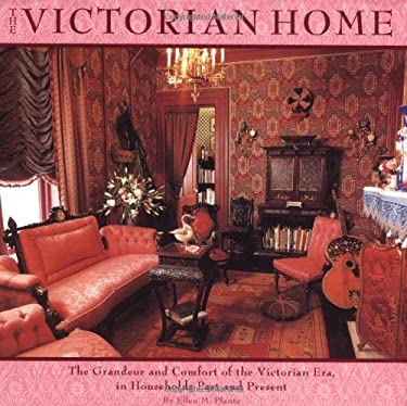 Victorian Home: The Grandeur and Comfort of the Victorian Era, in Households Past and Present 9780762409150
