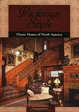 Victorian Style: Classic Rooms of North American Homes 9780762413126