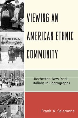 Viewing an American Ethnic Community: Rochester, New York Italians in Photographs 9780761848141