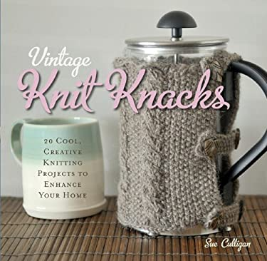 Vintage Knit Knacks: 20 Cool, Creative Knitting Projects to Enhance Your Home 9780762443413
