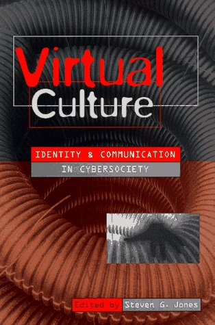 Virtual Culture: Identity and Communication in Cybersociety 9780761955269