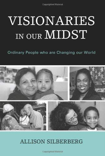 Visionaries in Our Midst: Ordinary People Who Are Changing Our World 9780761847199