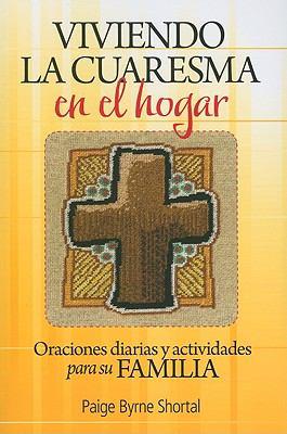 Viviendo La Cuaresma En El Hogar: Oraciones Diarias y Actividades Para Su Familia 9780764818790
