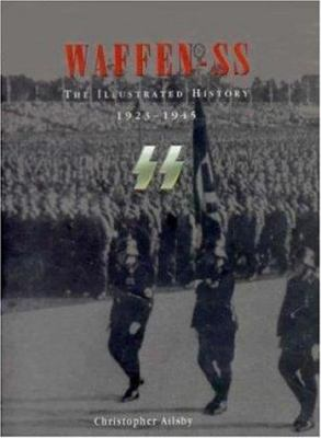 Waffen SS: The Illustrated History, 1923-1945 9780760305645