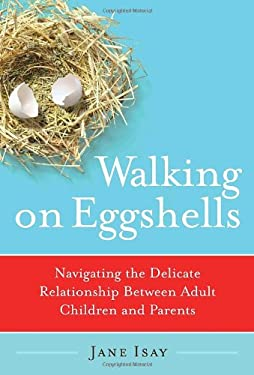 Walking on Eggshells: Navigating the Delicate Relationship Between Adult Children and Their Parents 9780767920841