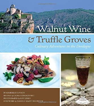 Walnut Wine & Truffle Groves: Culinary Adventures in the Dordogne: France's Best-Kept Culinary Secret 9780762437993