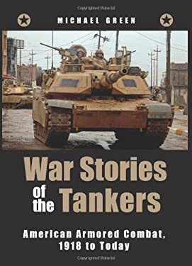 War Stories of the Tankers: American Armored Combat, 1918 to Today 9780760332979