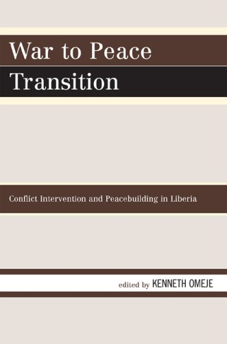 War to Peace Transition: Conflict Intervention and Peacebuilding in Liberia 9780761844792