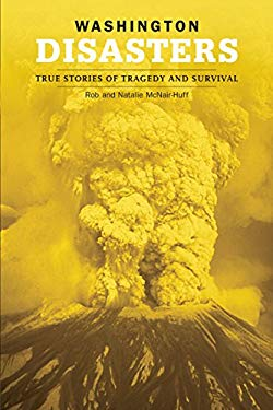 Washington Disasters: True Stories of Tragedy and Survival 9780762739981
