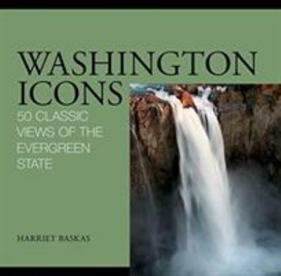 Washington Icons: 50 Classic Views of the Evergreen State 9780762749683
