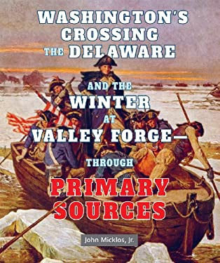 Washington's Crossing the Delaware and the Winter at Valley Forgethrough Primary Sources 9780766041325