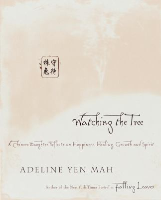 Watching the Tree: A Chinese Daughter Reflects on Happiness, Tradition and Spiritual Wisdom 9780767904100