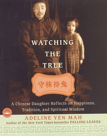 Watching the Tree: A Chinese Daughter Reflects on Happiness, Tradition, and Spiritual Wisdom 9780767904117
