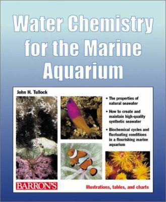 Water Chemistry for the Marine Aquarium: Everything about Seawater, Cycles, Conditions, Components, and Analysis 9780764120381