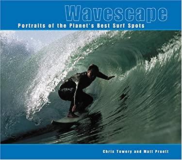 Wavescape Wavescape: Portraits of the Planet's Best Surf Spots Portraits of the Planet's Best Surf Spots 9780764155383