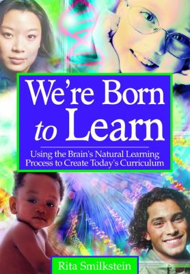 We're Born to Learn: Using the Brain's Natural Learning Process to Create Today's Curriculum 9780761946410