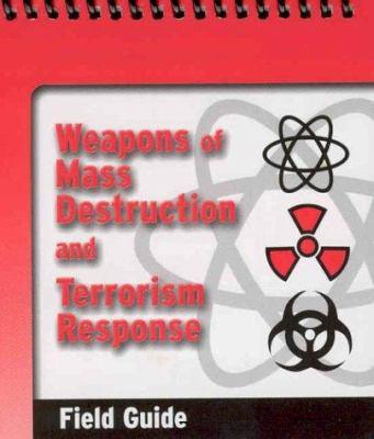 Weapons of Mass Destruct & Terrorism Response Field Guide 9780763725167