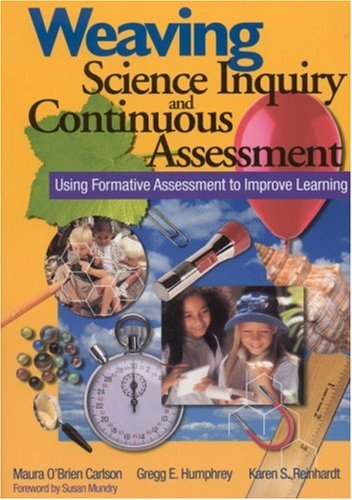 Weaving Science Inquiry and Continuous Assessment: Using Formative Assessment to Improve Learning 9780761945901