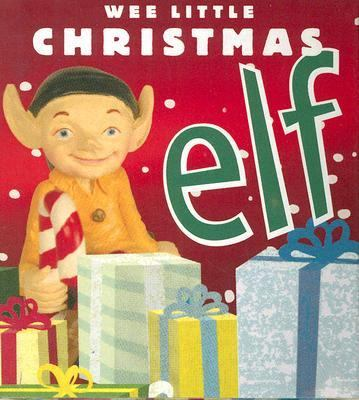 Wee Little Christmas Elf [With Elf Figurine]