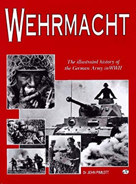 Wehrmacht: The Illustrated History of the German Army in World War II 9780760303870