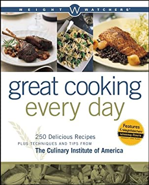 Weight Watchers Great Cooking Every Day: 250 Delicious Recipes Plus Techniques and Tips from the Culinary Institute of America 9780764544798