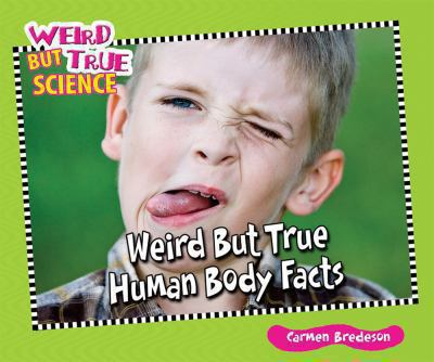Weird But True Human Body Facts 9780766038653