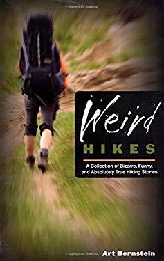 Weird Hikes: A Collection of Bizarre, Funny, and Absolutely True Hiking Stories 9780762763863
