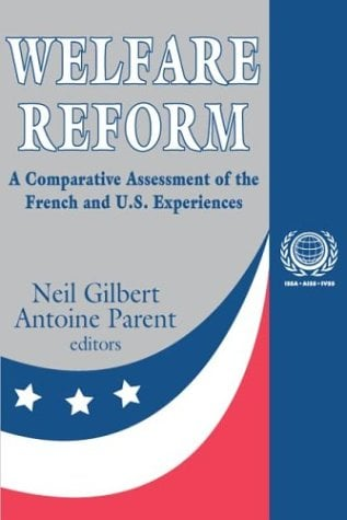 Welfare Reform: A Comparative Assessment of the French and U.S. Experiences 9780765808028