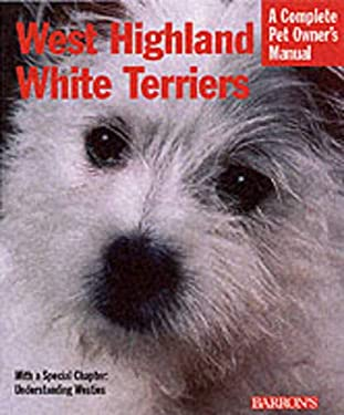 West Highland White Terriers: Everything about Purchase, Care, Nutrition, Breeding, and Health Care 9780764118999