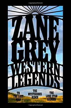 Western Legends: To the Last Man/The Mysterious Rider/The Lone Star Ranger 9780765320650