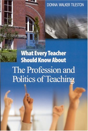 What Every Teacher Should Know about the Profession and Politics of Teaching 9780761931263