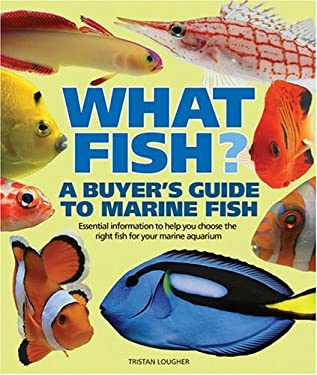 What Fish? a Buyer's Guide to Marine Fish: Essential Information to Help You Choose the Right Fish for Your Marine Aquarium 9780764132568