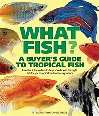 What Fish? a Buyer's Guide to Tropical Fish: Essential Information to Help You Choose the Right Fish for Your Tropical Freshwater Aquarium 9780764132551