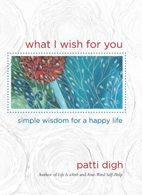 What I Wish for You: Simple Wisdom for a Happy Life 9780762770625