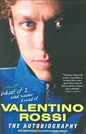 What If I Had Never Tried It: Valentino Rossi: The Autobiography 2881011