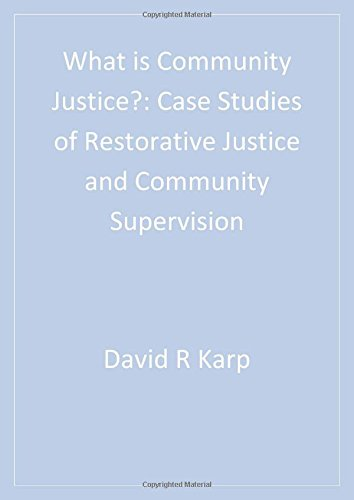 What Is Community Justice?: Case Studies of Restorative Justice and Community Supervision 9780761987468