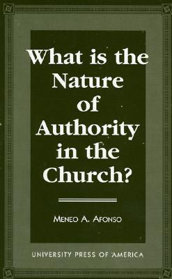 What Is the Nature of Authority in the Church? 9780761802860